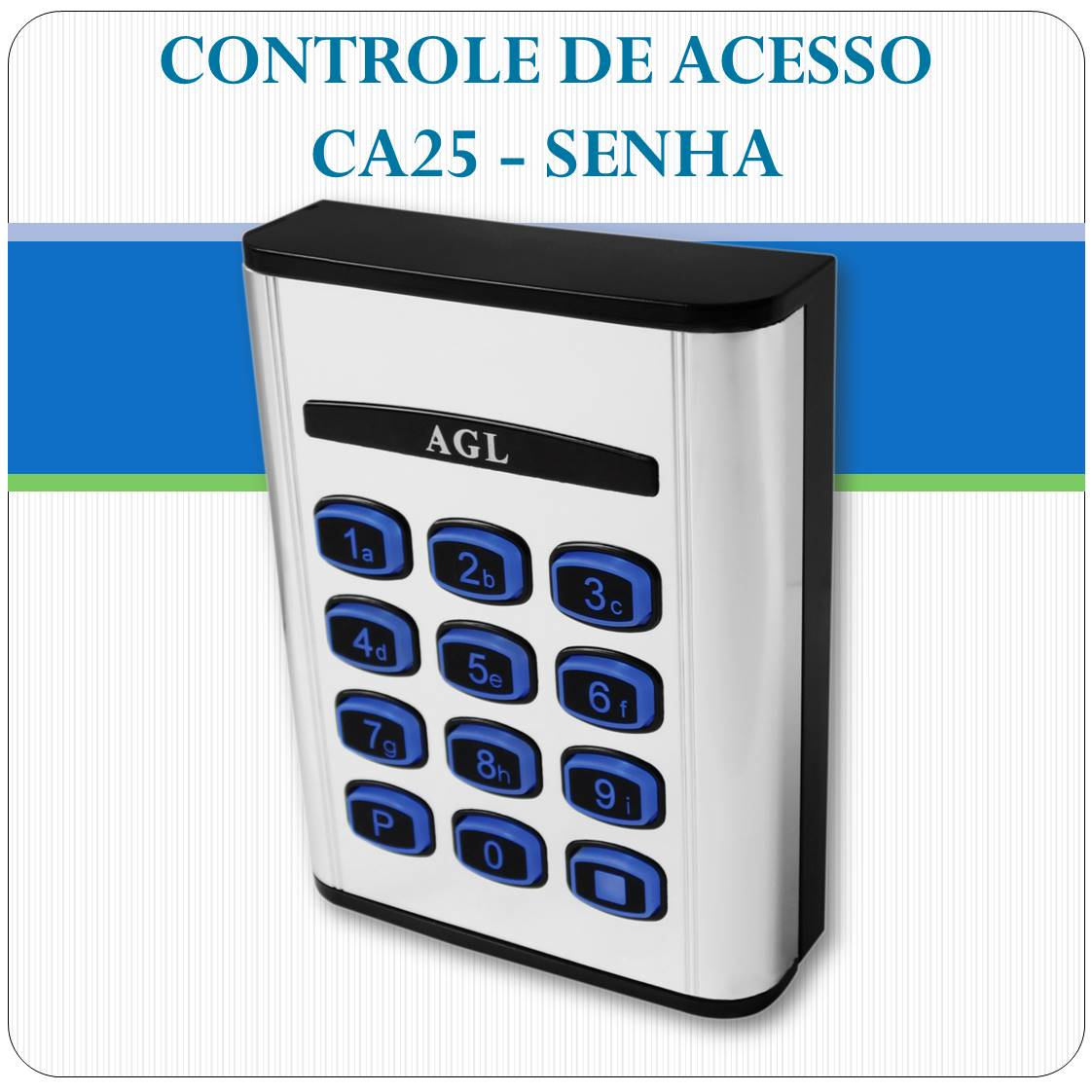 Controle de Acesso por Senha - CA25 - AGL